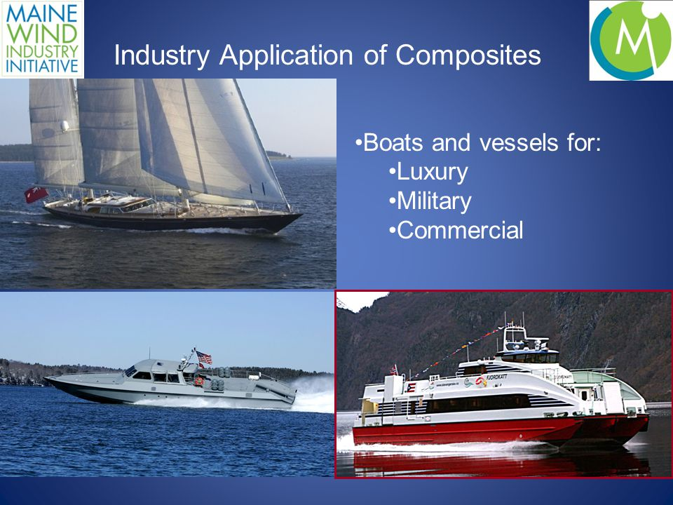 Industry Application of Composites Boats and vessels for: Luxury Military Commercial