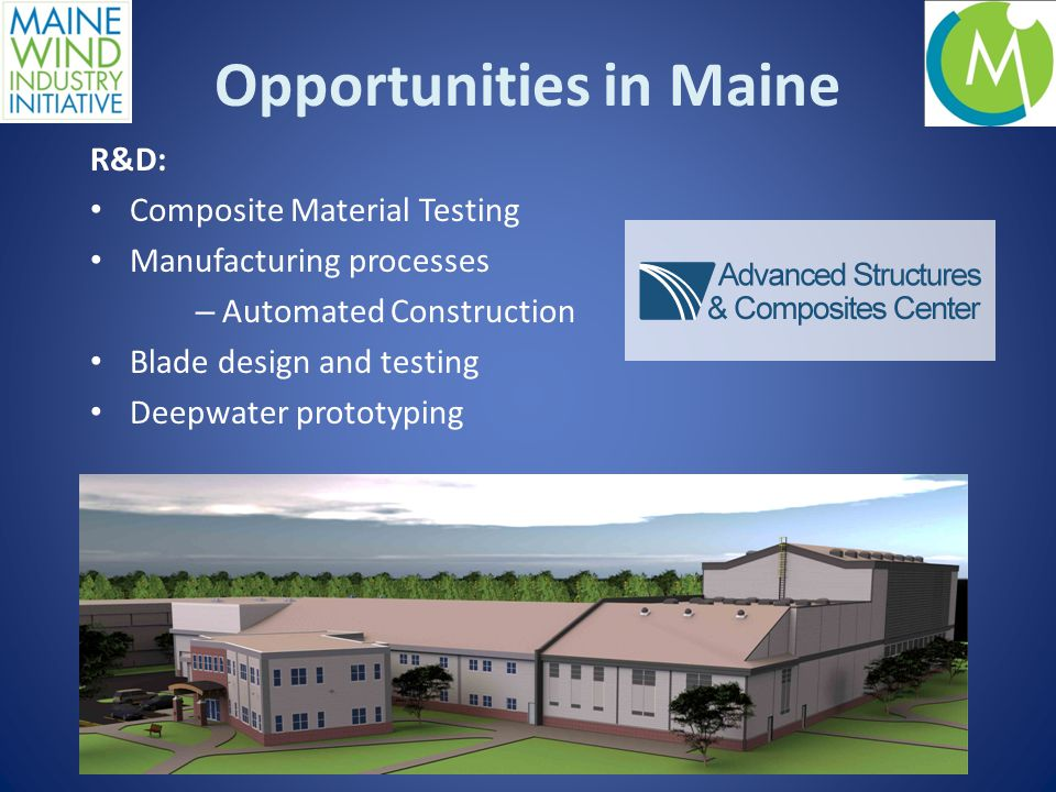 Opportunities in Maine R&D: Composite Material Testing Manufacturing processes – Automated Construction Blade design and testing Deepwater prototyping