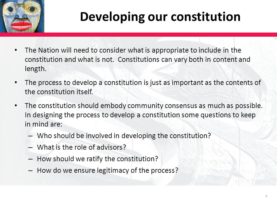 4 The Nation will need to consider what is appropriate to include in the constitution and what is not.