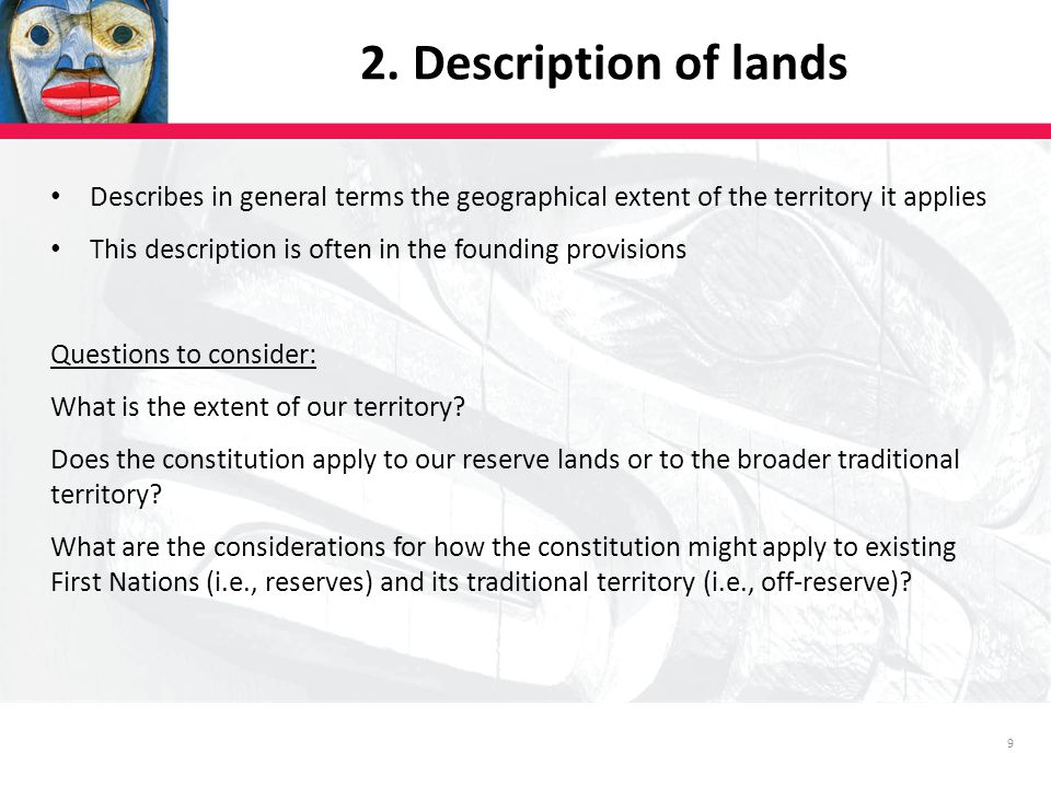 9 Describes in general terms the geographical extent of the territory it applies This description is often in the founding provisions Questions to consider: What is the extent of our territory.
