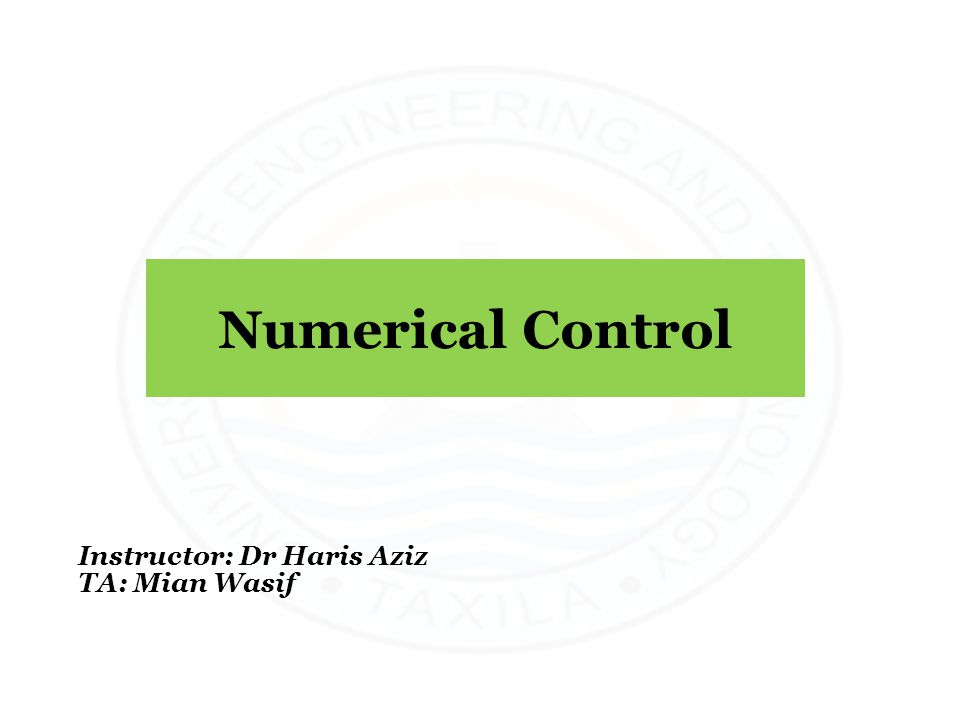 Numerical Control Instructor: Dr Haris Aziz TA: Mian Wasif