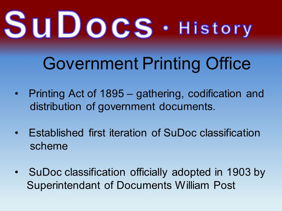 Government Printing Office Printing Act of 1895 – gathering, codification and distribution of government documents.