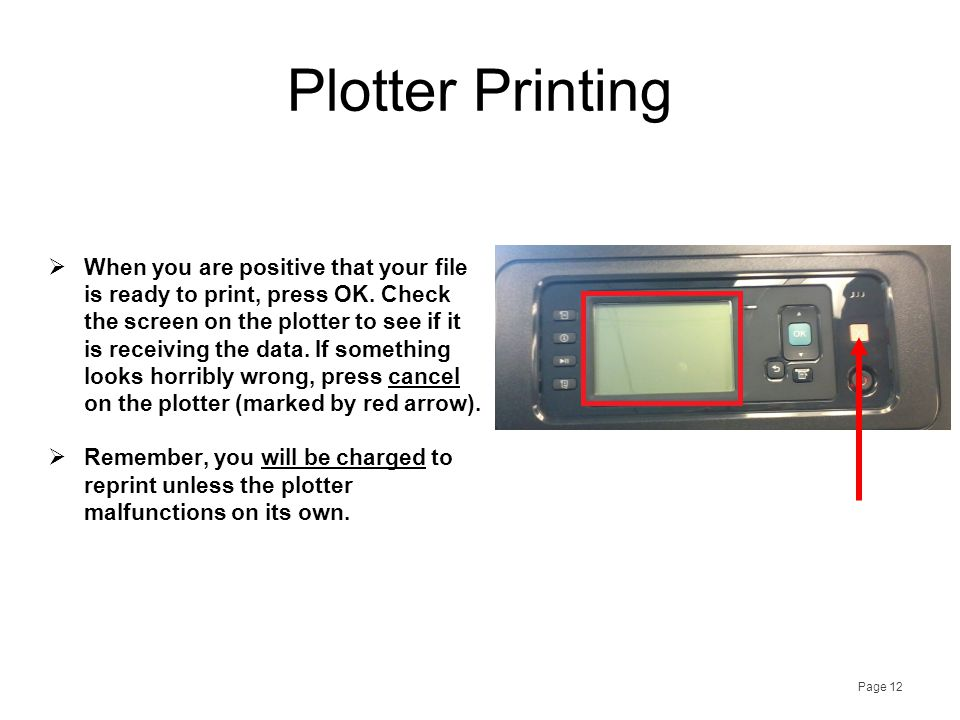Plotter Printing  When you are positive that your file is ready to print, press OK. Check the screen on the plotter to see if it is receiving the dat