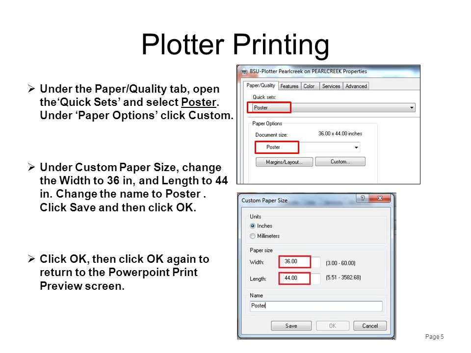 Plotter Printing  Under the Paper/Quality tab, open the'Quick Sets' and select Poster. Under 'Paper Options' click Custom.  Under Custom Paper Size,