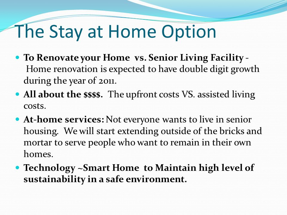 The Stay at Home Option To Renovate your Home vs. Senior Living Facility - Home renovation is expected to have double digit growth during the year of