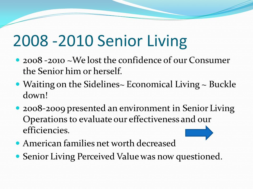 2008 -2010 Senior Living 2008 -2010 ~We lost the confidence of our Consumer the Senior him or herself.