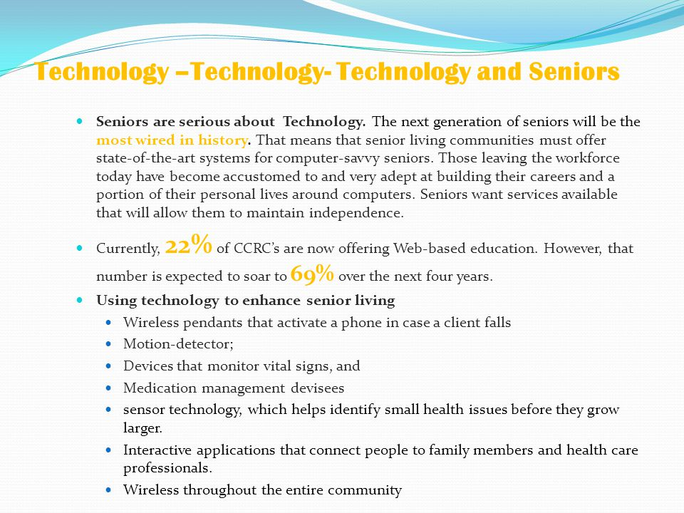 Technology –Technology- Technology and Seniors Seniors are serious about Technology.