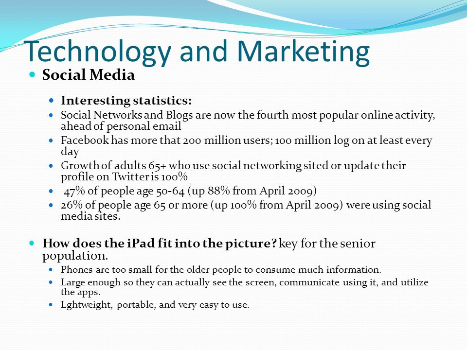 Technology and Marketing Social Media Interesting statistics: Social Networks and Blogs are now the fourth most popular online activity, ahead of pers