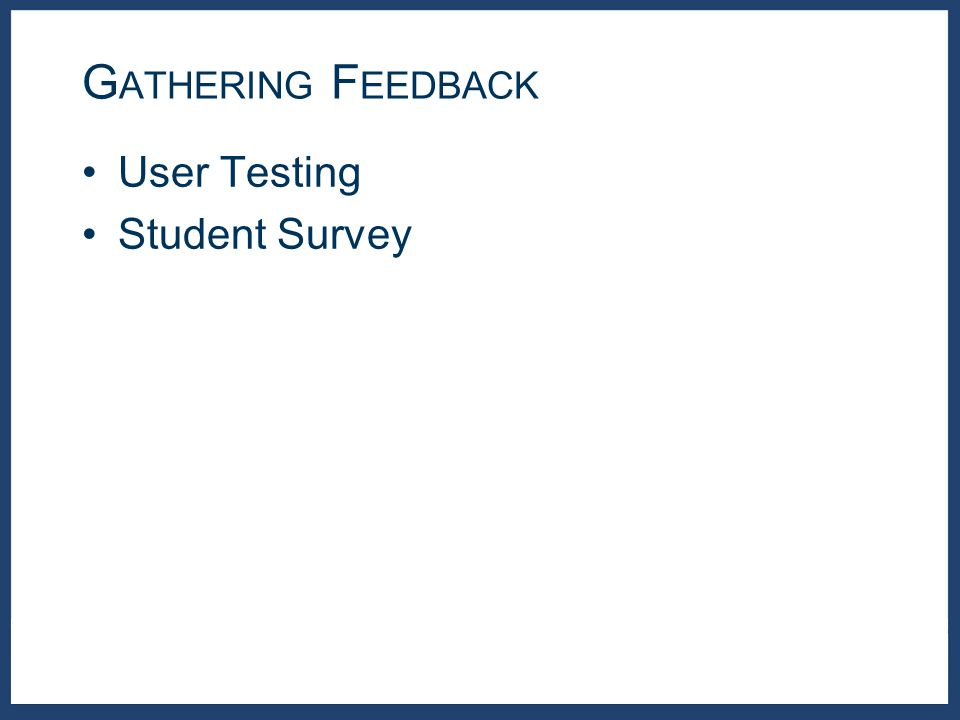 User Testing Student Survey G ATHERING F EEDBACK