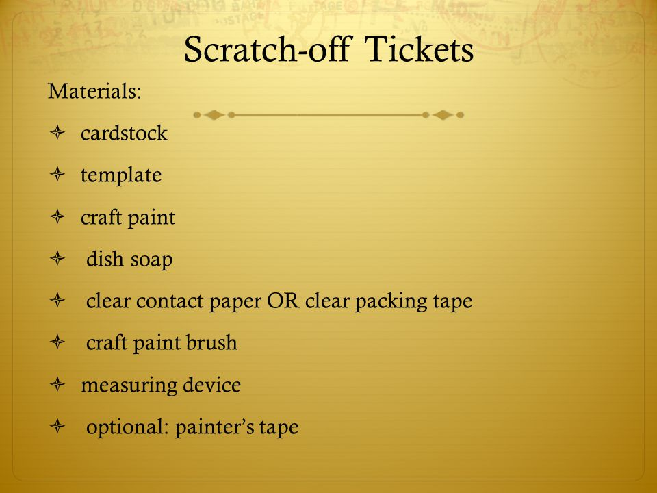 Scratch-off Tickets Materials:  cardstock  template  craft paint  dish soap  clear contact paper OR clear packing tape  craft paint brush  meas