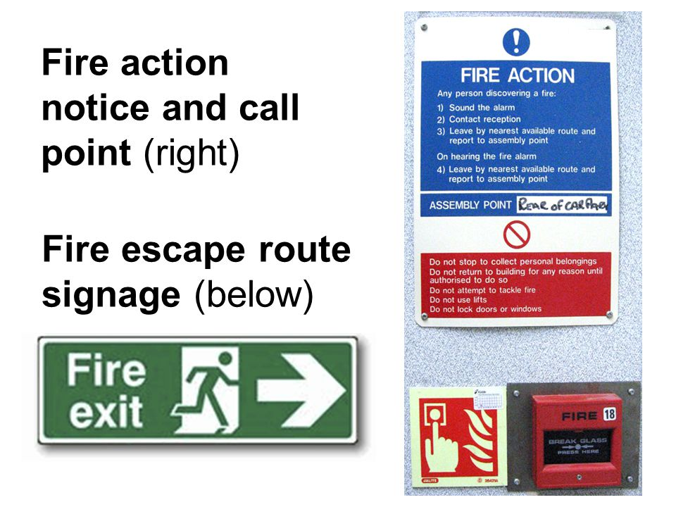 Fire action notice and call point (right) Fire escape route signage (below)