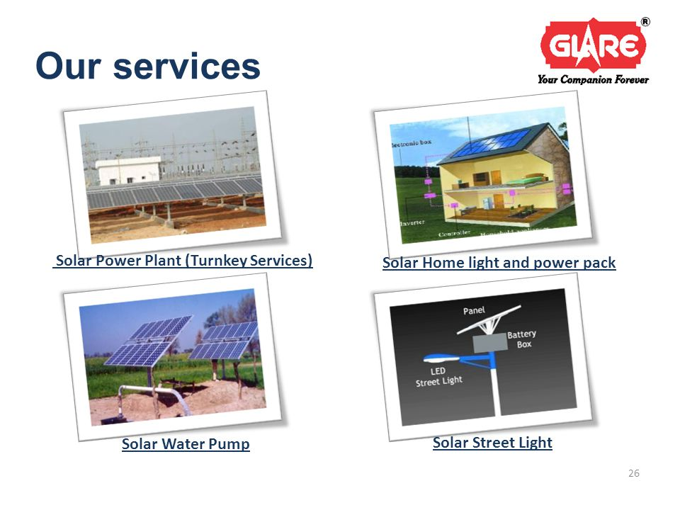 Our services Solar Power Plant (Turnkey Services) Solar Home light and power pack Solar Water Pump Solar Street Light 26