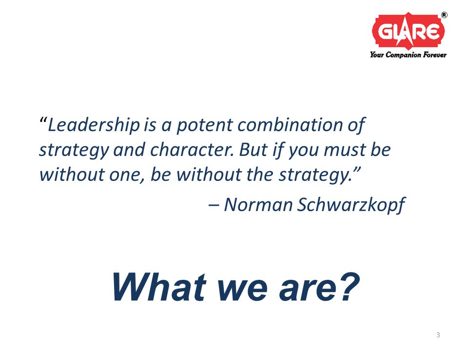 What we are. Leadership is a potent combination of strategy and character.