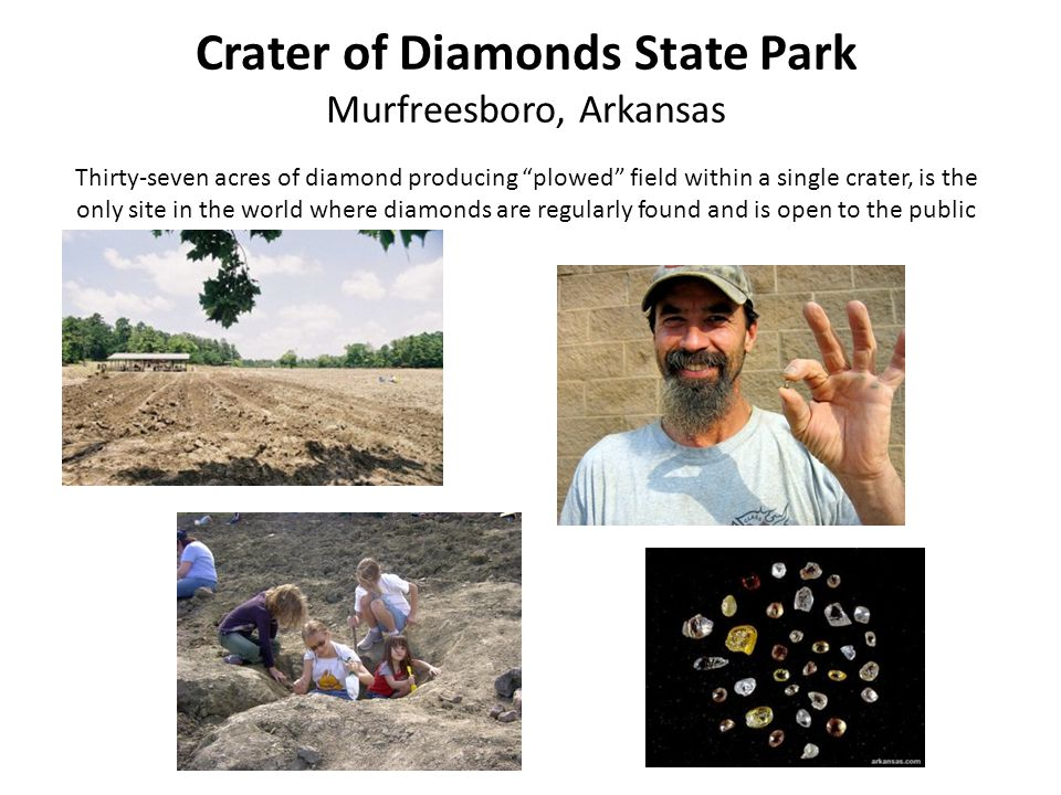 """Crater of Diamonds State Park Murfreesboro, Arkansas Thirty-seven acres of diamond producing """"plowed"""" field within a single crater, is the only site i"""