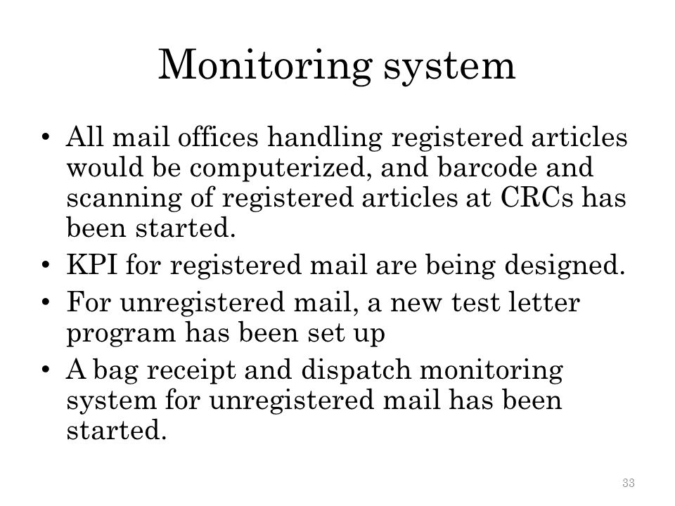 Monitoring system All mail offices handling registered articles would be computerized, and barcode and scanning of registered articles at CRCs has bee