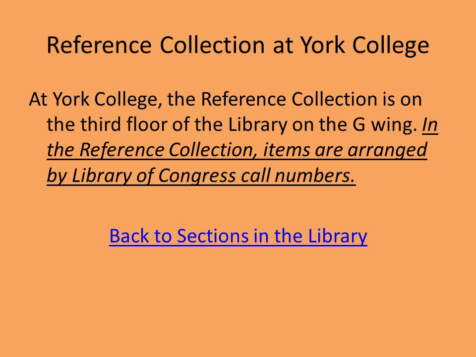 Reference Collection at York College At York College, the Reference Collection is on the third floor of the Library on the G wing.