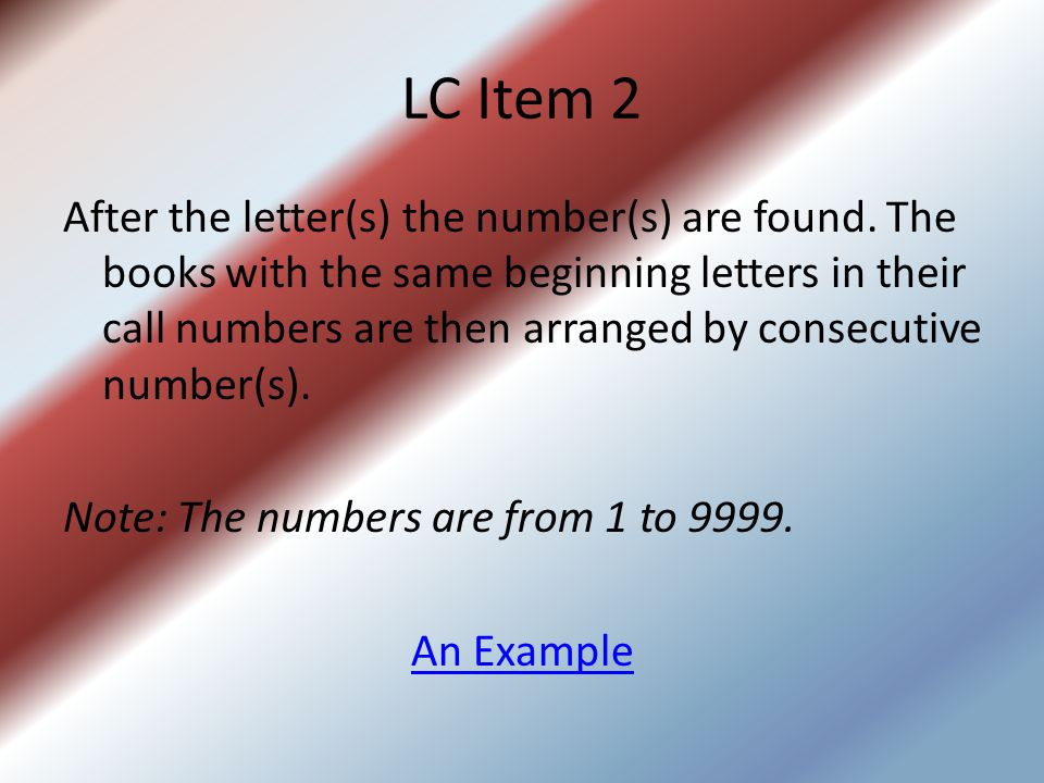 LC Item 2 After the letter(s) the number(s) are found.
