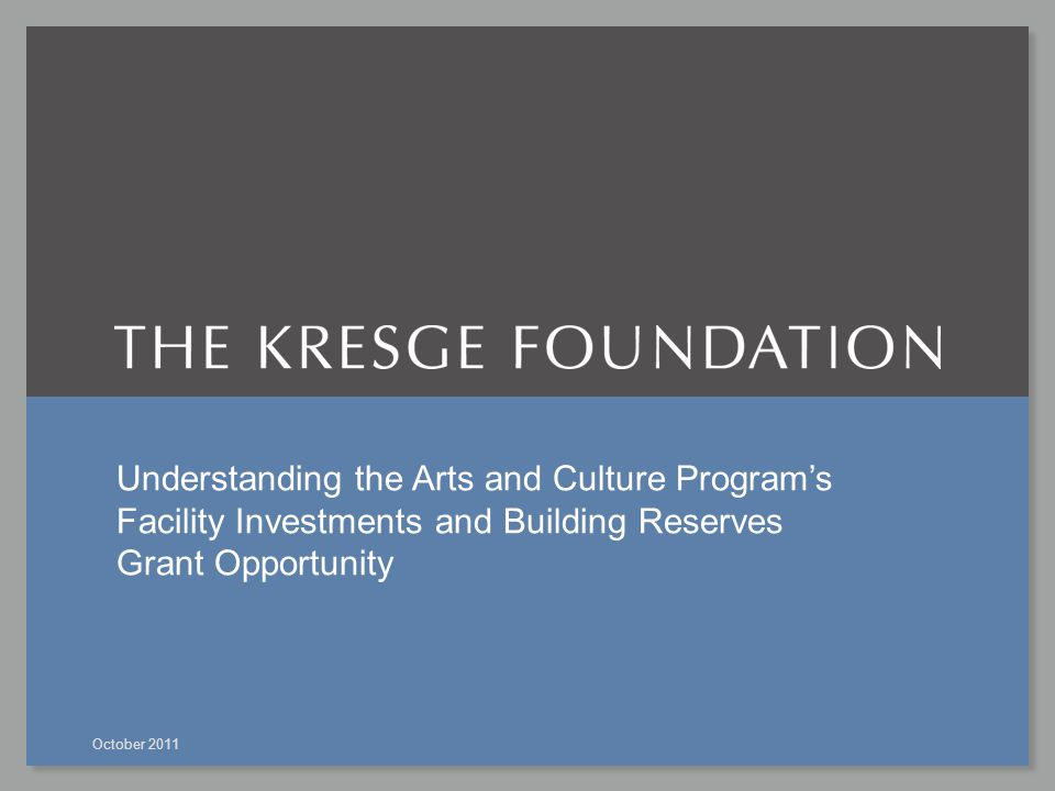 Understanding the Arts and Culture Program's Facility Investments and Building Reserves Grant Opportunity October 2011