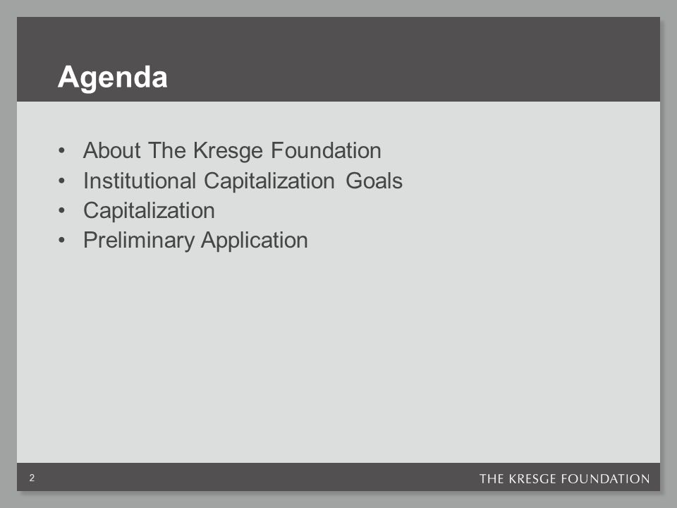 Agenda About The Kresge Foundation Institutional Capitalization Goals Capitalization Preliminary Application 2