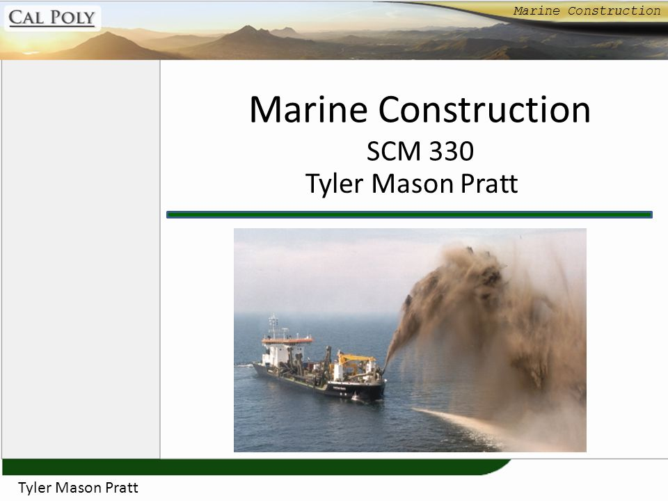 Marine Construction Tyler Mason Pratt How it Works Overview Cofferdams Barges Jack-Up Barge Hopper Barge Dredgers Conclusion