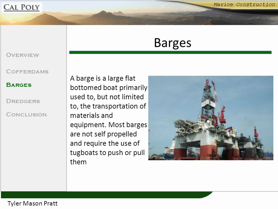 Marine Construction Tyler Mason Pratt Types of Barges Overview Cofferdams Barges Dredgers Conclusion Derrick Barges Jack-Up Barge Material Barges Dump Scows Hopper Barge Flexi Floats Semi-Submersible
