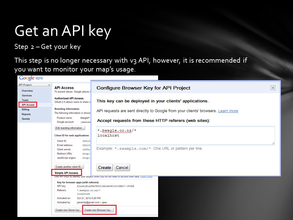 Step 2 – Get your key This step is no longer necessary with v3 API, however, it is recommended if you want to monitor your map's usage.