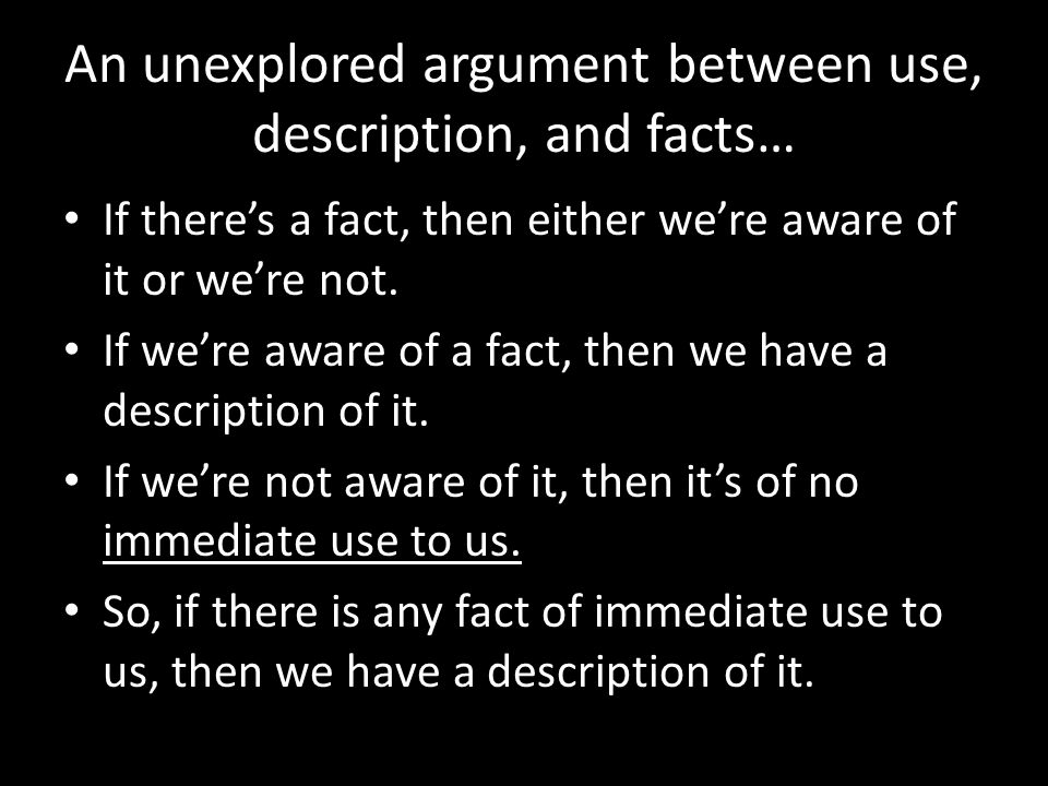 An unexplored argument between use, description, and facts… If there's a fact, then either we're aware of it or we're not.