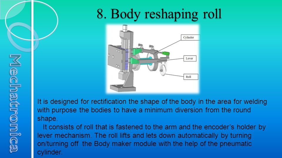 8. Body reshaping roll It is designed for rectification the shape of the body in the area for welding with purpose the bodies to have a minimum divers