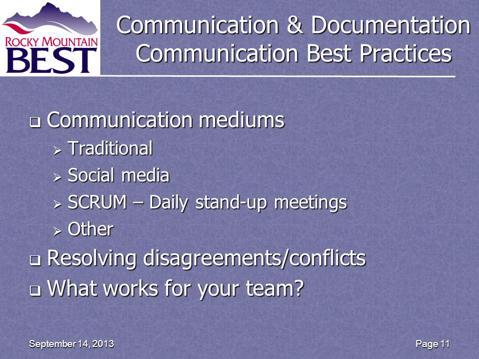 Communication & Documentation Communication Best Practices  Communication mediums  Traditional  Social media  SCRUM – Daily stand-up meetings  Other  Resolving disagreements/conflicts  What works for your team.
