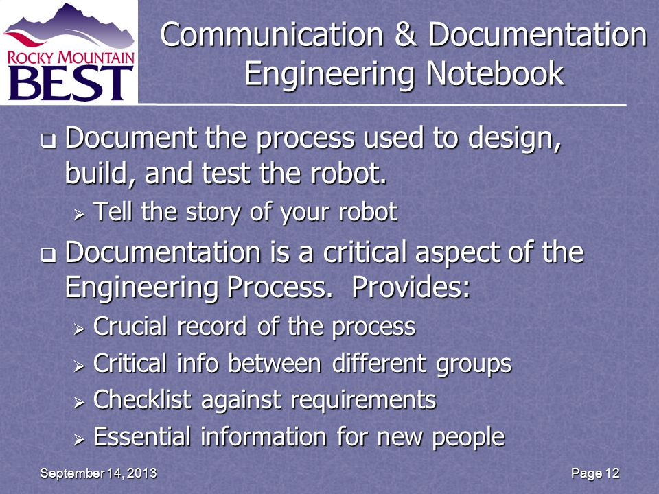 Communication & Documentation Engineering Notebook  Document the process used to design, build, and test the robot.