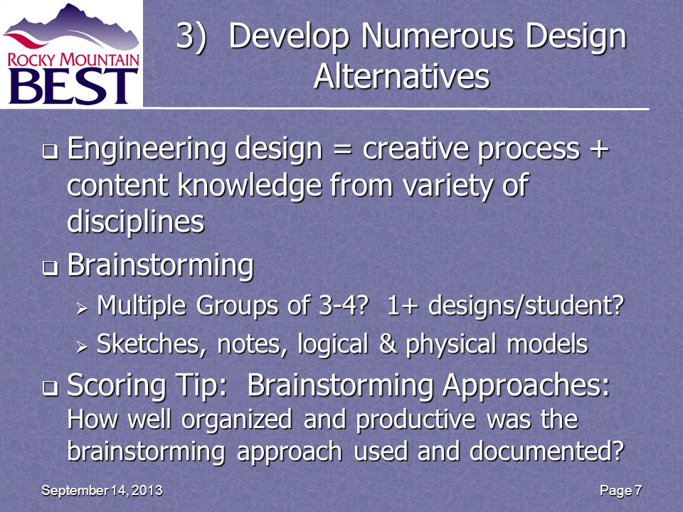 3) Develop Numerous Design Alternatives  Engineering design = creative process + content knowledge from variety of disciplines  Brainstorming  Multiple Groups of 3-4.