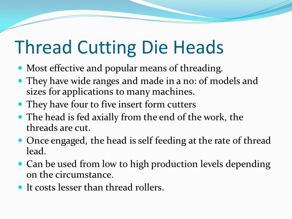 Thread Cutting Die Heads Most effective and popular means of threading. They have wide ranges and made in a no: of models and sizes for applications t