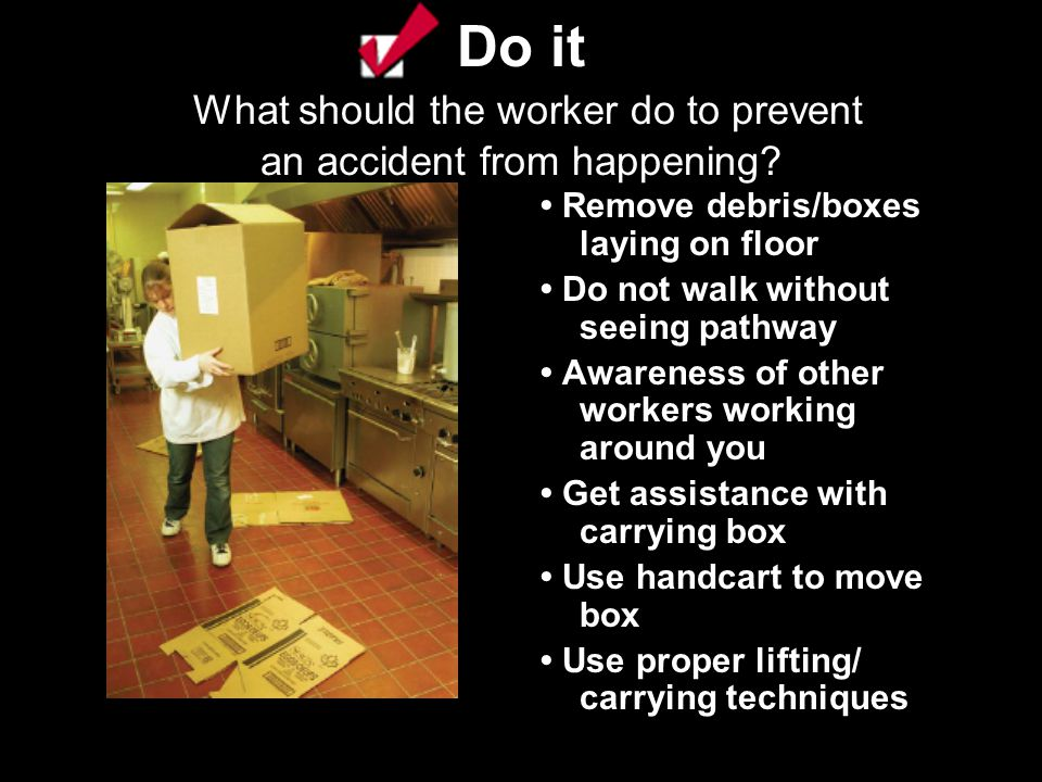 Do it What should the worker do to prevent an accident from happening.