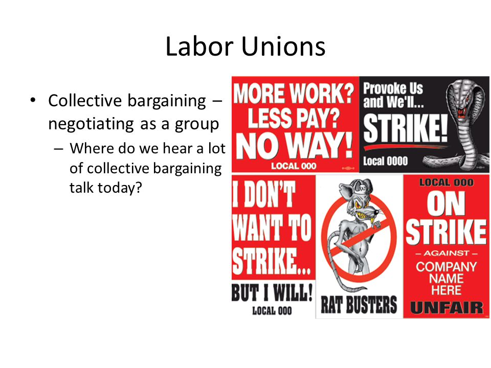 Labor Unions Collective bargaining – negotiating as a group – Where do we hear a lot of collective bargaining talk today
