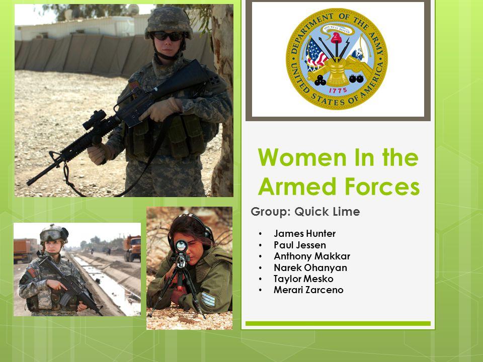 Women In the Armed Forces Group: Quick Lime James Hunter Paul Jessen Anthony Makkar Narek Ohanyan Taylor Mesko Merari Zarceno