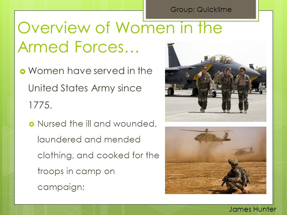 Overview of Women in the Armed Forces…  Women have served in the United States Army since 1775.