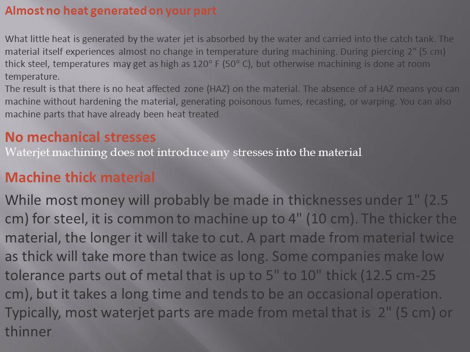 Almost no heat generated on your part What little heat is generated by the water jet is absorbed by the water and carried into the catch tank. The mat
