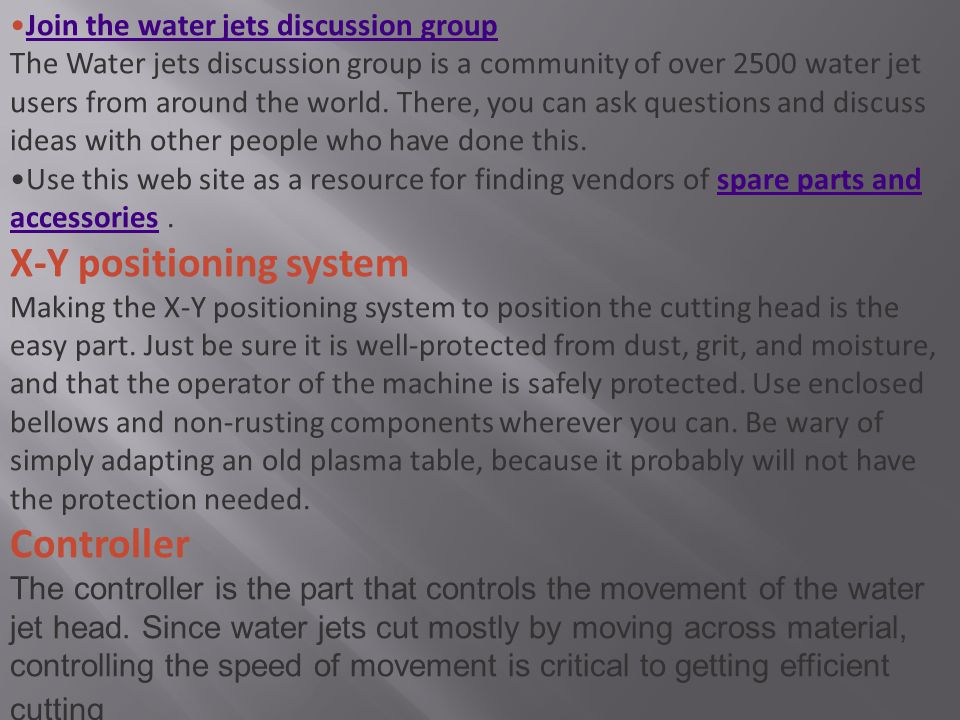 Join the water jets discussion group The Water jets discussion group is a community of over 2500 water jet users from around the world. There, you can