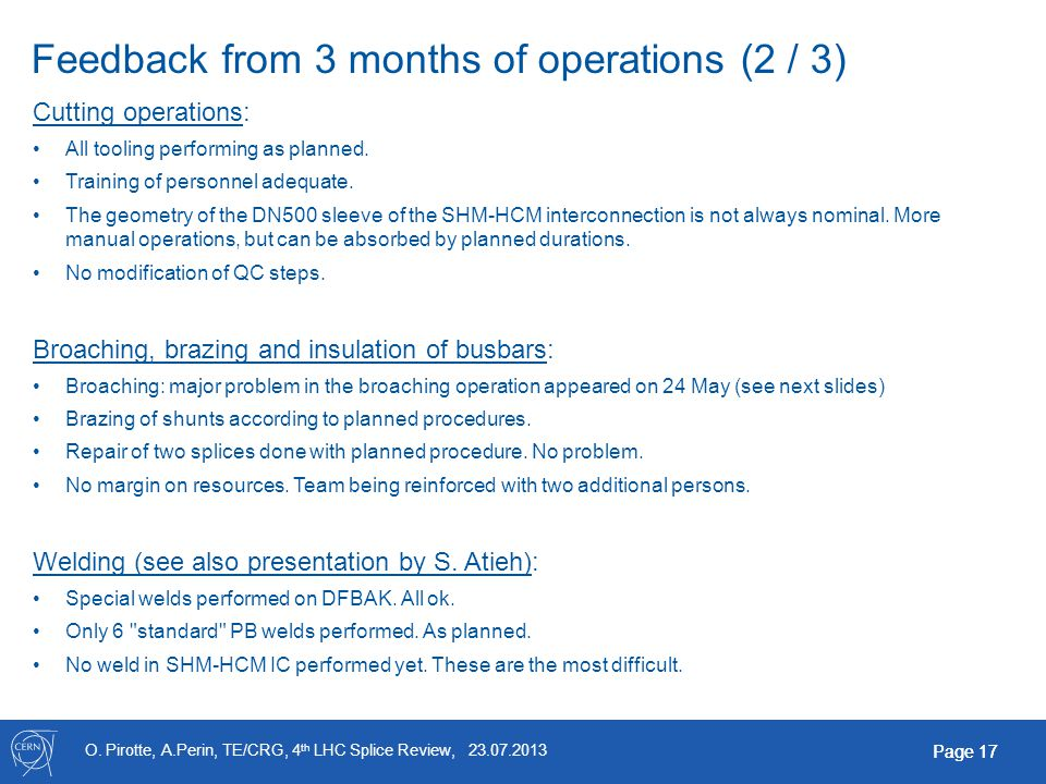 O. Pirotte, A.Perin, TE/CRG, 4 th LHC Splice Review, 23.07.2013 Page 17 Feedback from 3 months of operations (2 / 3) Cutting operations: All tooling p
