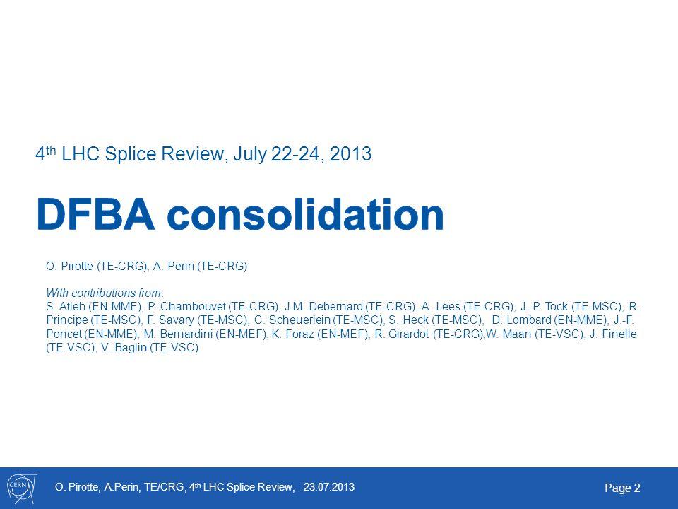 O. Pirotte, A.Perin, TE/CRG, 4 th LHC Splice Review, 23.07.2013 Page 2 4 th LHC Splice Review, July 22-24, 2013 O. Pirotte (TE-CRG), A. Perin (TE-CRG)