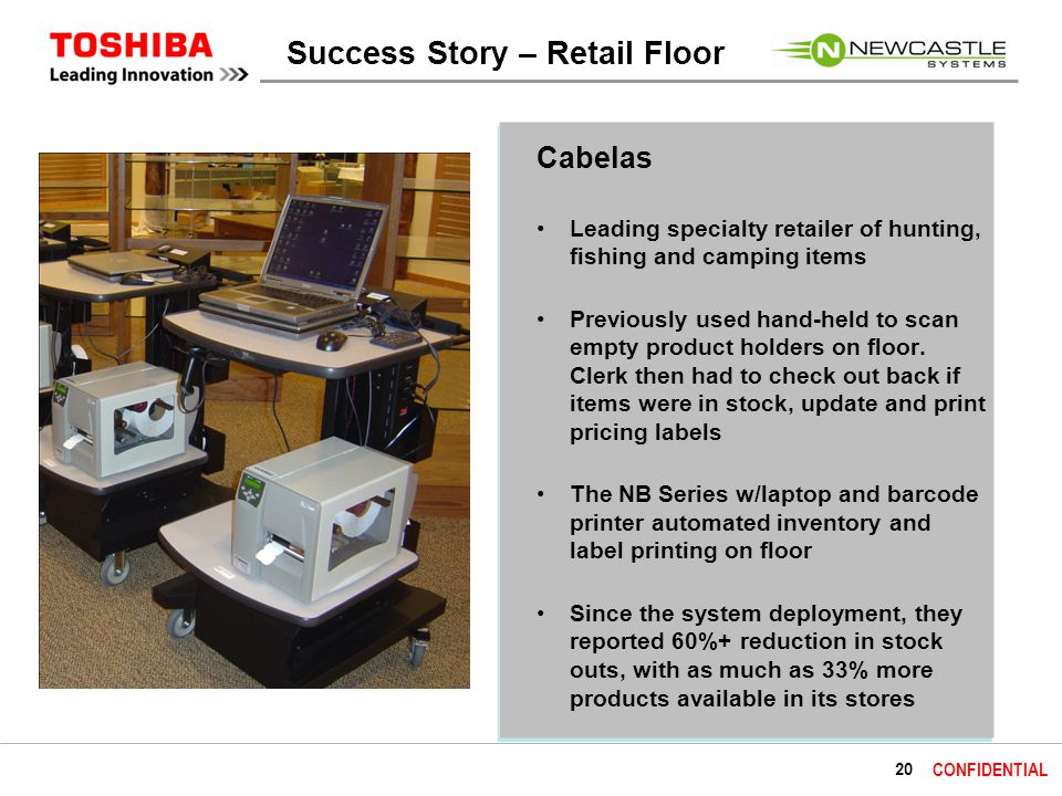 20 CONFIDENTIAL Cabelas Leading specialty retailer of hunting, fishing and camping items Previously used hand-held to scan empty product holders on floor.