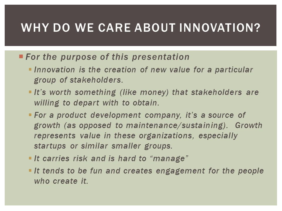  For the purpose of this presentation  Innovation is the creation of new value for a particular group of stakeholders.