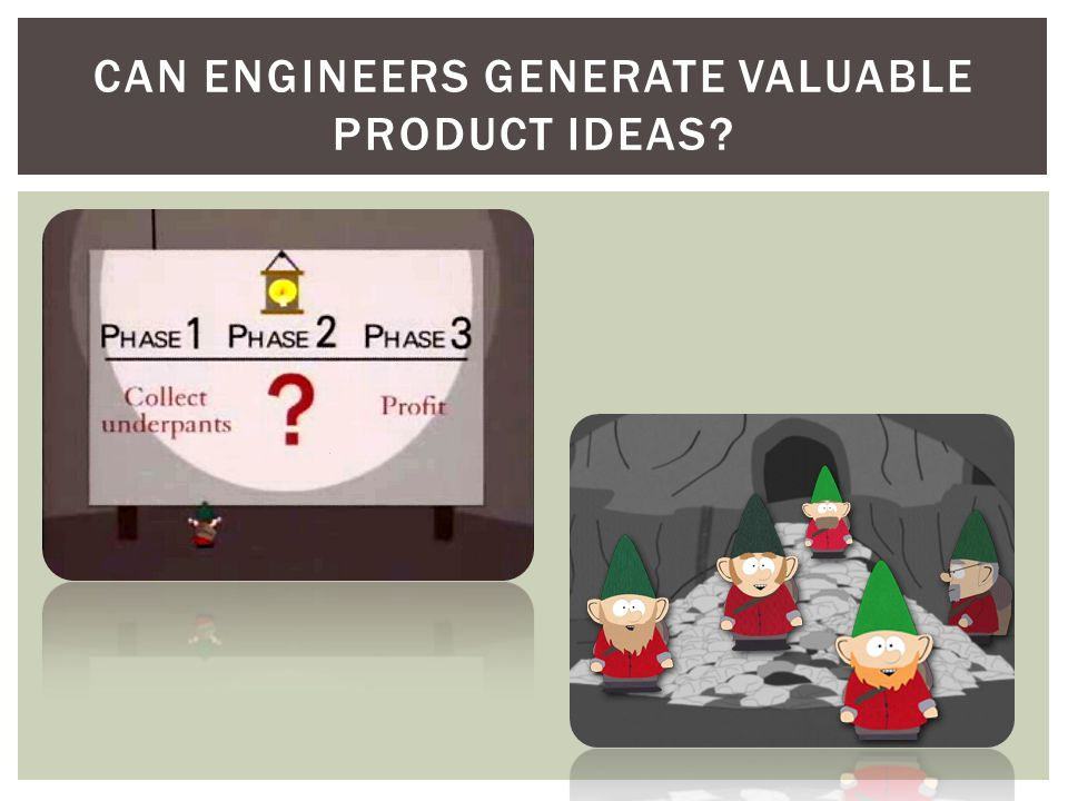 CAN ENGINEERS GENERATE VALUABLE PRODUCT IDEAS