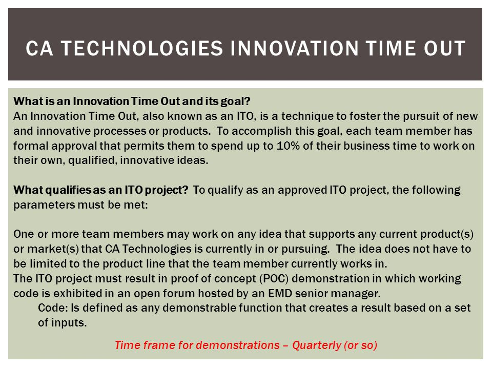 CA TECHNOLOGIES INNOVATION TIME OUT What is an Innovation Time Out and its goal.
