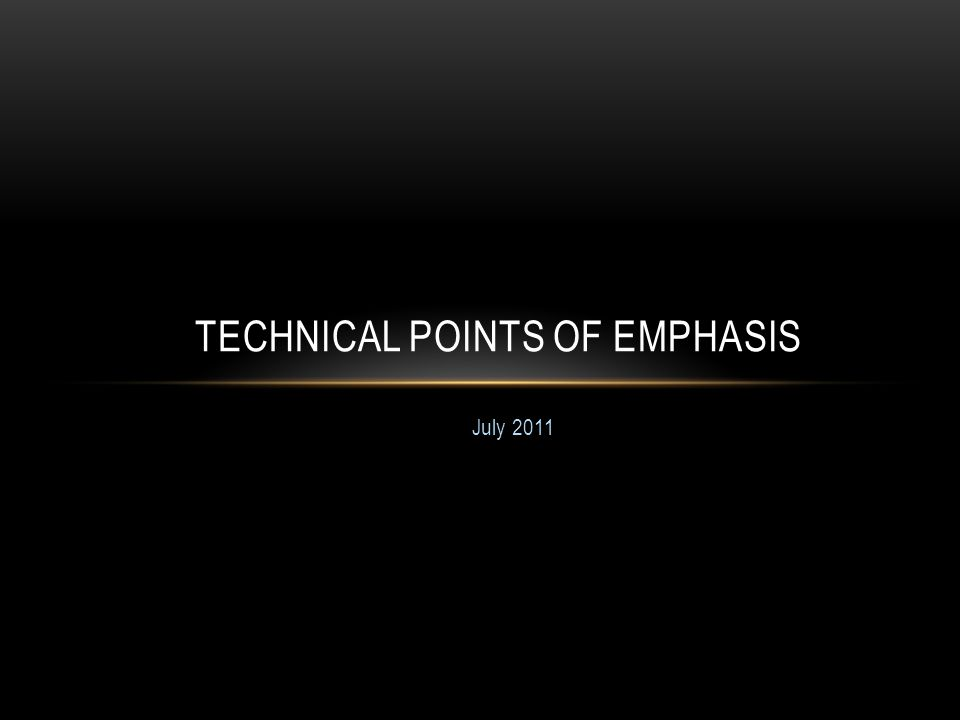 July 2011 TECHNICAL POINTS OF EMPHASIS