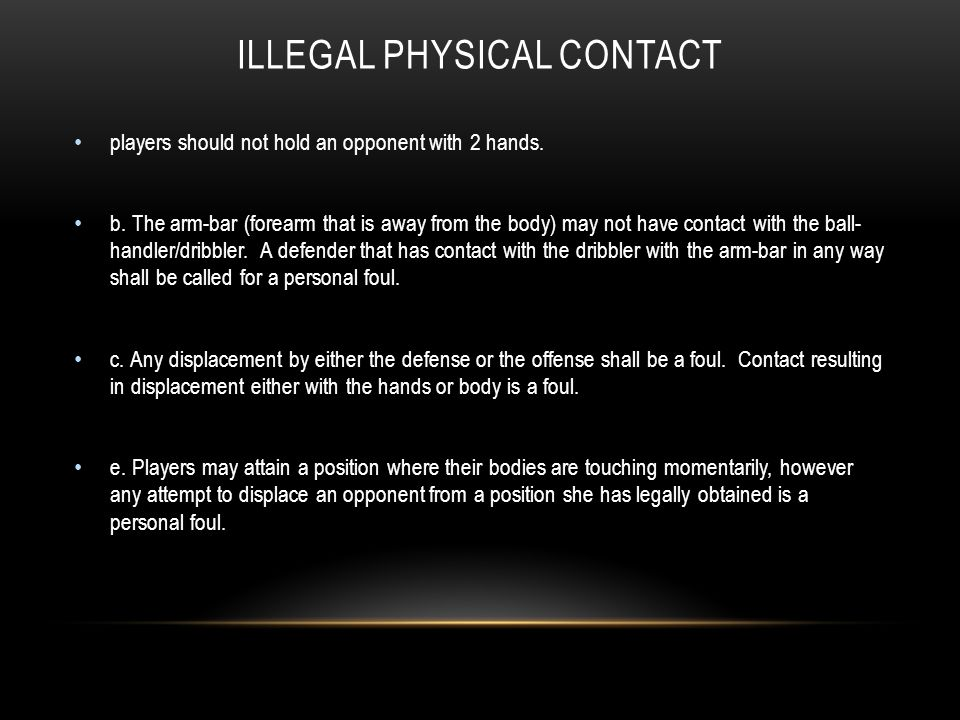ILLEGAL PHYSICAL CONTACT players should not hold an opponent with 2 hands.