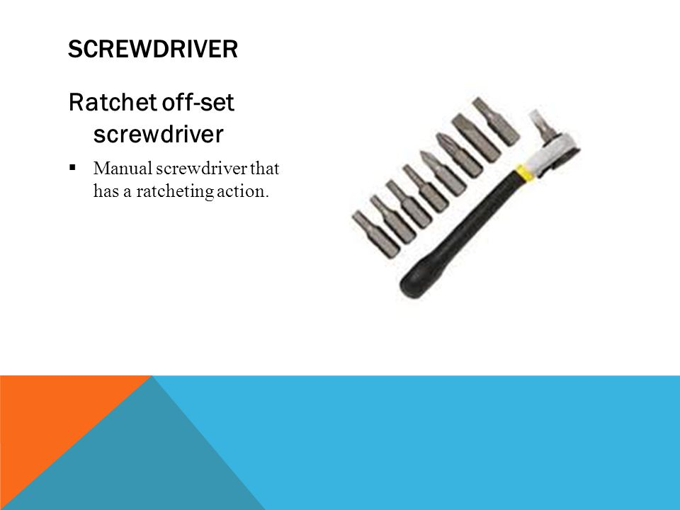 Ratchet off-set screwdriver  Manual screwdriver that has a ratcheting action. SCREWDRIVER