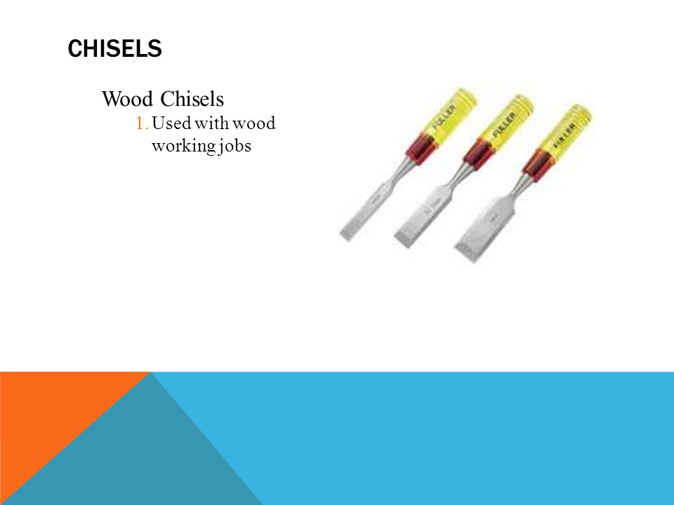 Wood Chisels 1.Used with wood working jobs CHISELS