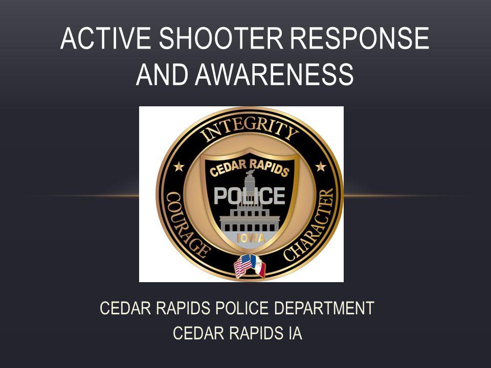 CEDAR RAPIDS POLICE DEPARTMENT CEDAR RAPIDS IA ACTIVE SHOOTER RESPONSE AND AWARENESS