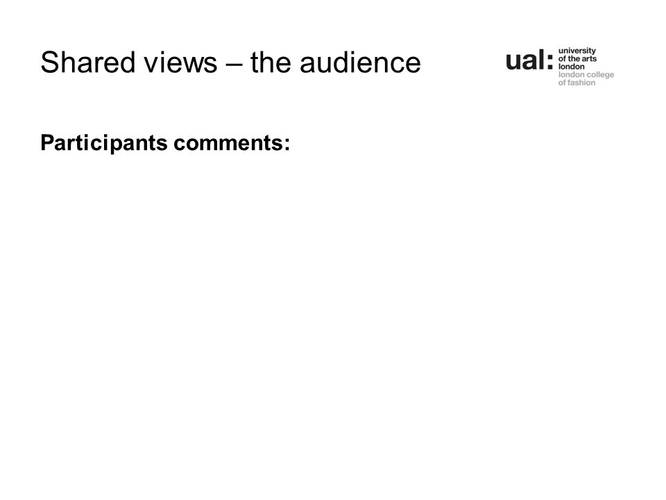 Participants comments: Shared views – the audience